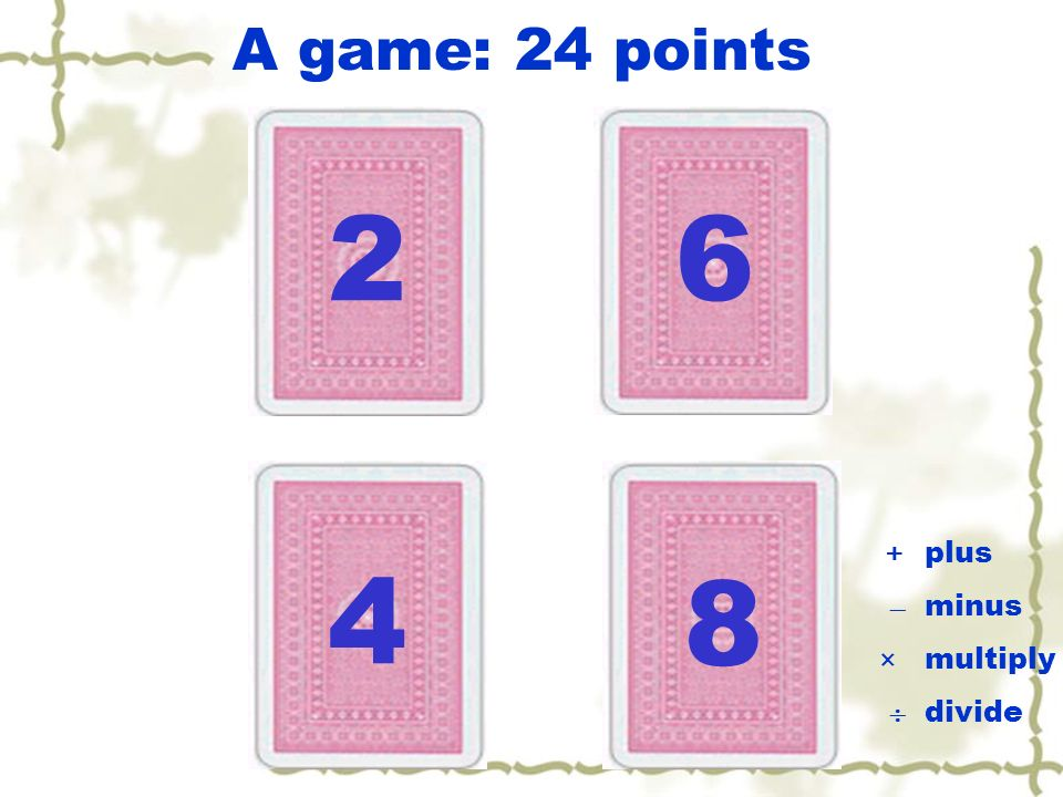 A game: 24 points 2 6 +  ×  plus minus multiply divide 4 8