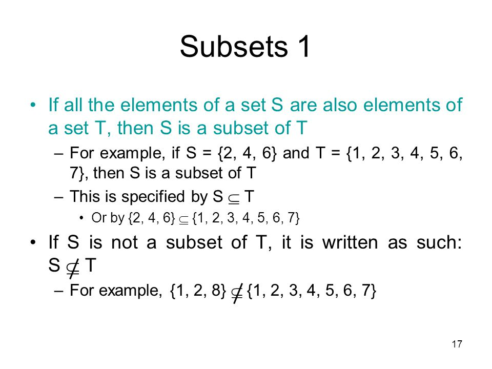 Subsets 1 If all the elements of a set S are also elements of a set T, then S is a subset of T.