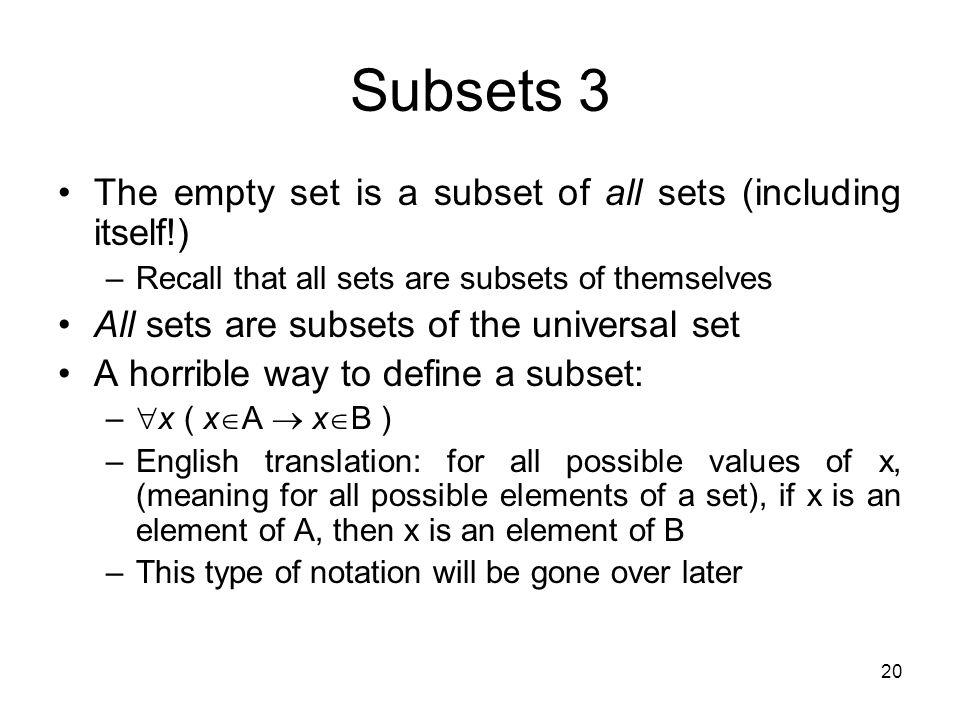 Subsets 3 The empty set is a subset of all sets (including itself!)