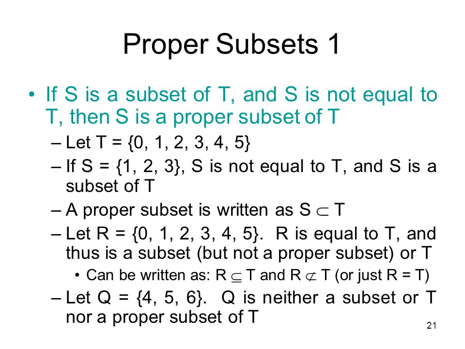 Proper Subsets 1 If S is a subset of T, and S is not equal to T, then S is a proper subset of T. Let T = {0, 1, 2, 3, 4, 5}