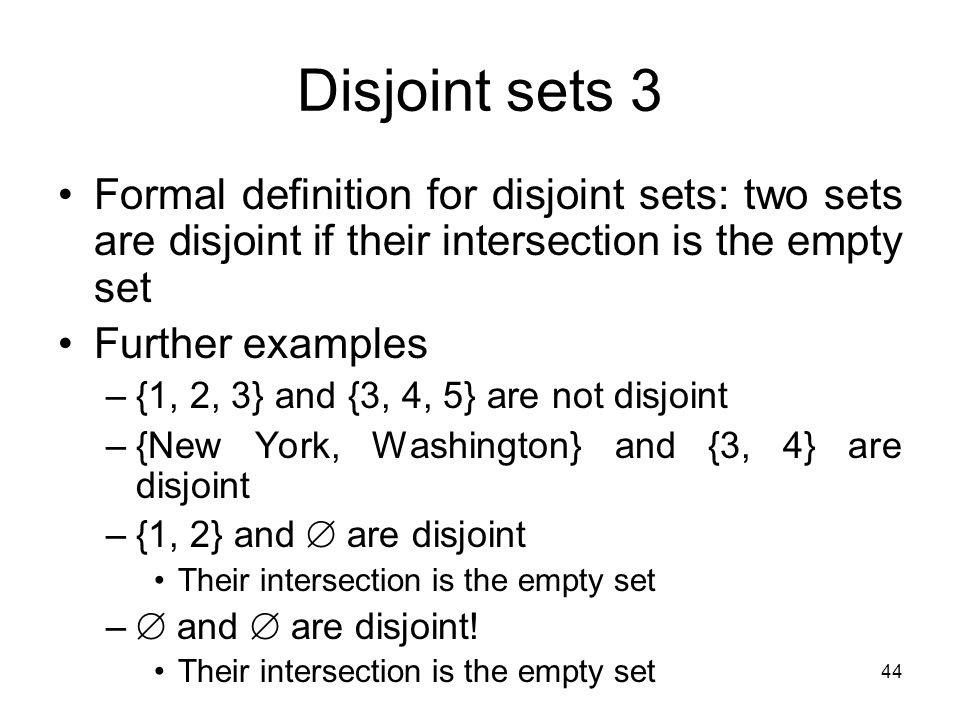 Disjoint sets 3 Formal definition for disjoint sets: two sets are disjoint if their intersection is the empty set.