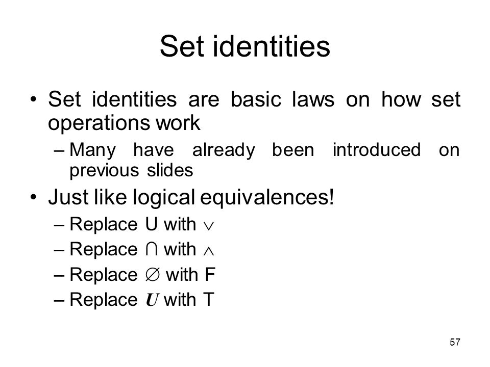 Set identities Set identities are basic laws on how set operations work. Many have already been introduced on previous slides.