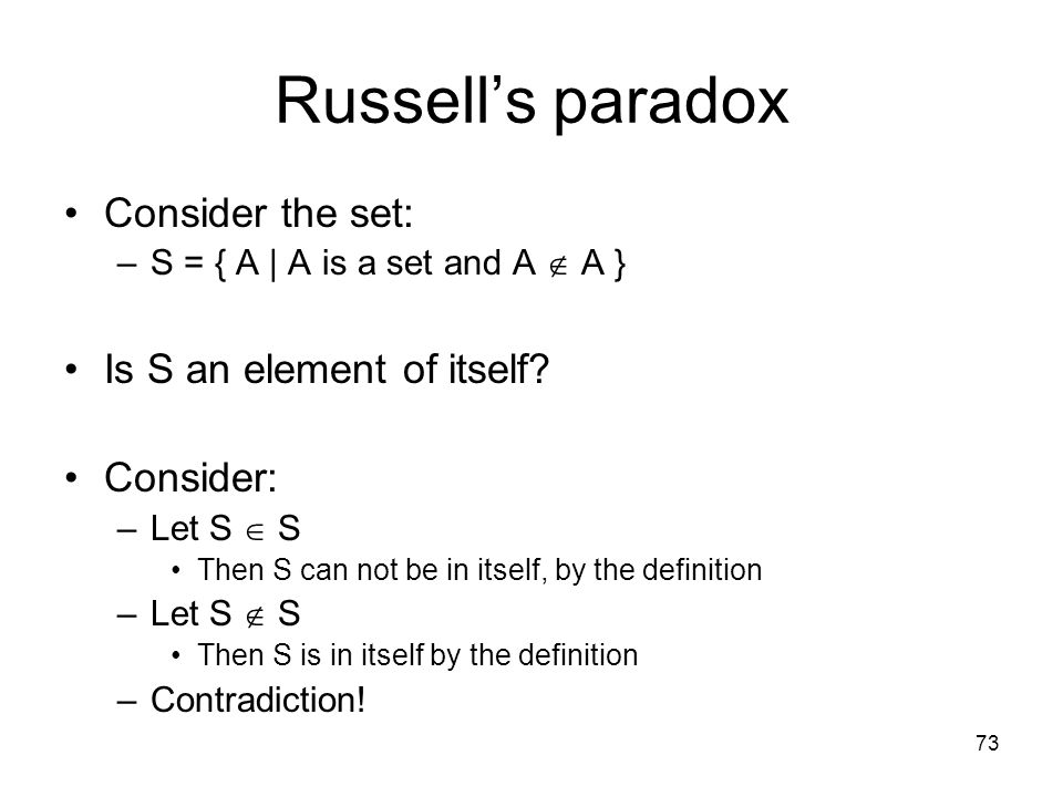 Russell's paradox Consider the set: Is S an element of itself