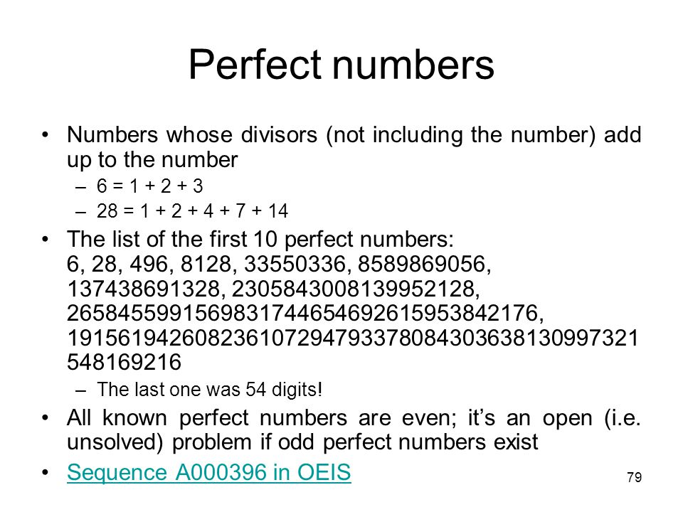 Perfect numbers Numbers whose divisors (not including the number) add up to the number. 6 = 1 + 2 + 3.