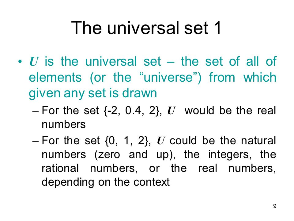 The universal set 1 U is the universal set – the set of all of elements (or the universe ) from which given any set is drawn.