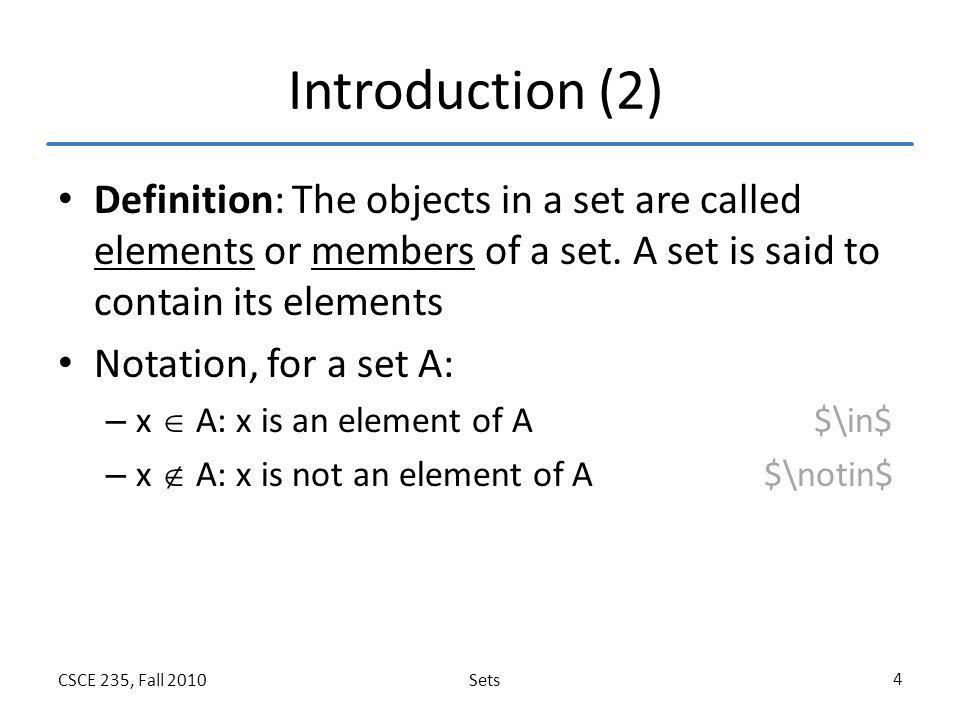 Introduction (2) Definition: The objects in a set are called elements or members of a set. A set is said to contain its elements.
