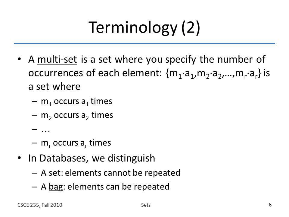 Terminology (2) A multi-set is a set where you specify the number of occurrences of each element: {m1a1,m2a2,…,mrar} is a set where.