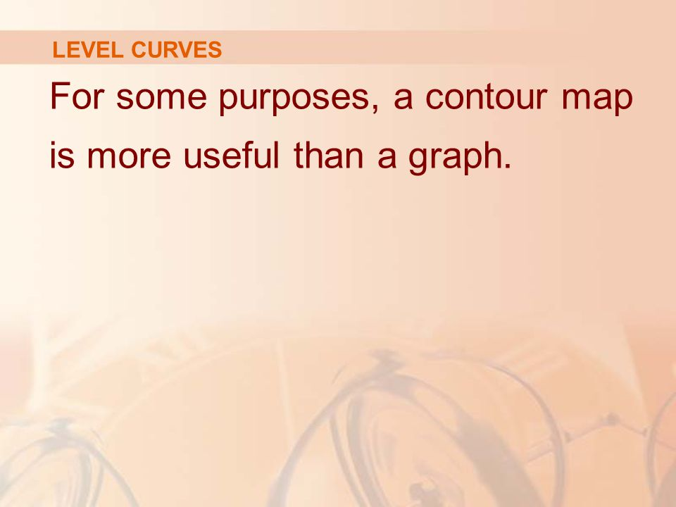 For some purposes, a contour map is more useful than a graph.