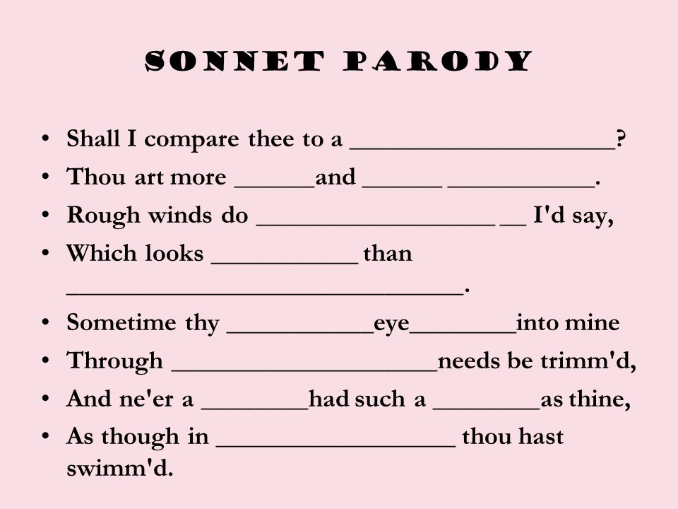 Sonnet parody Shall I compare thee to a ____________________ Thou art more ______and ______ ___________.