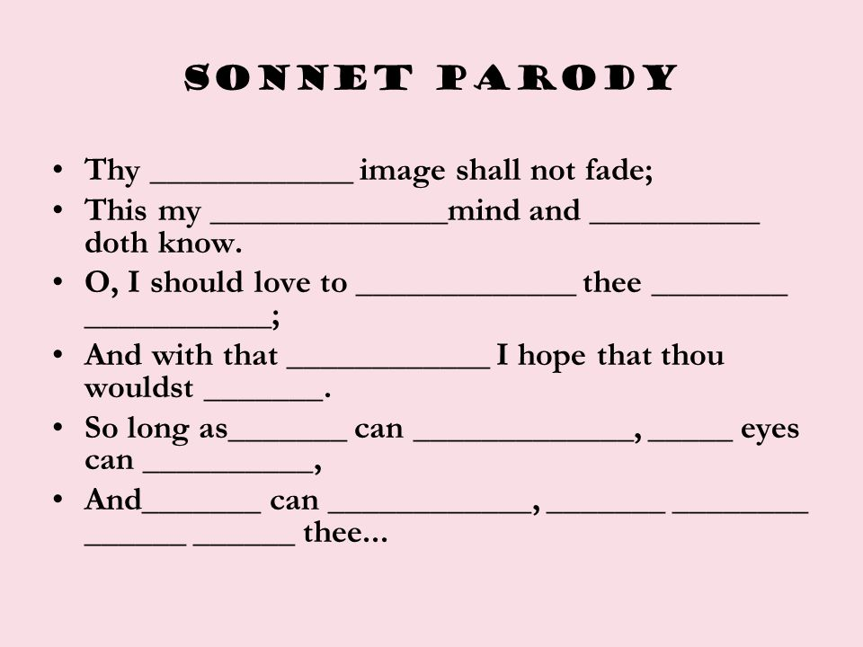Sonnet parody Thy ____________ image shall not fade; This my ______________mind and __________ doth know.