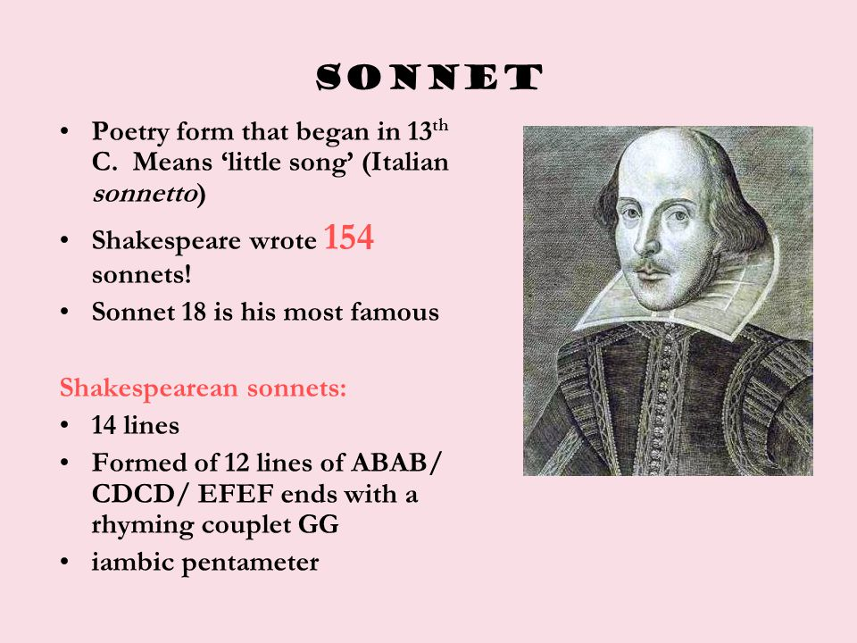 SONNET Poetry form that began in 13th C. Means 'little song' (Italian sonnetto) Shakespeare wrote 154 sonnets!
