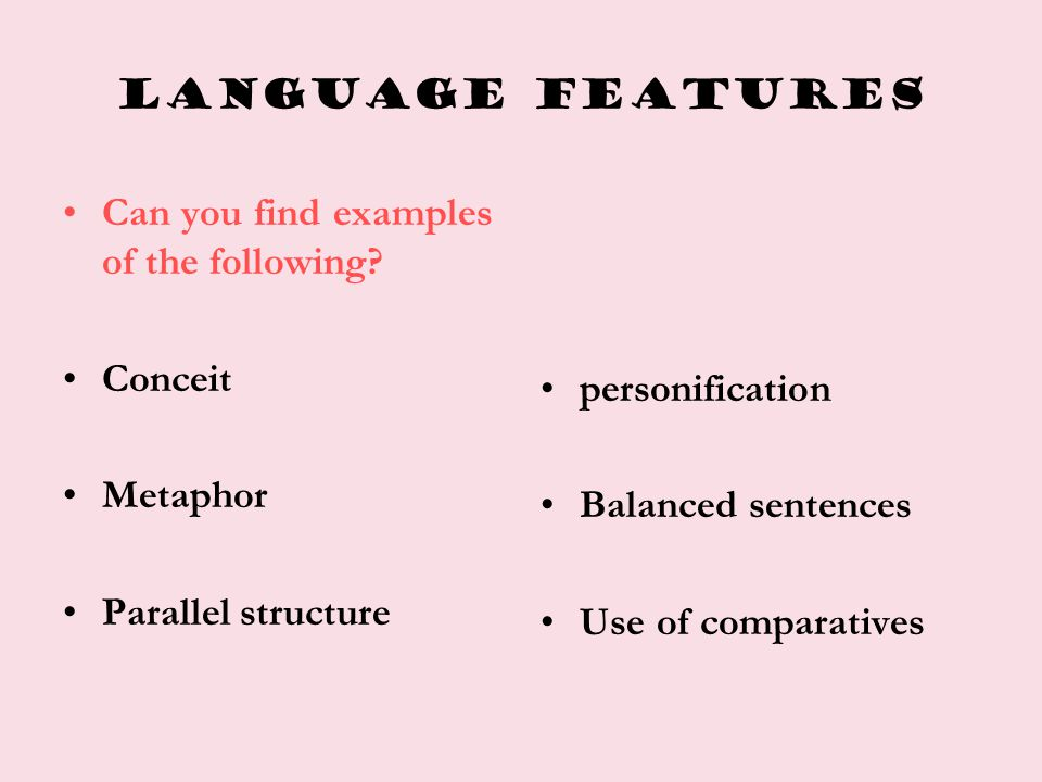 Language features Can you find examples of the following Conceit. Metaphor. Parallel structure.