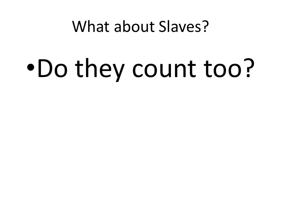 What about Slaves Do they count too