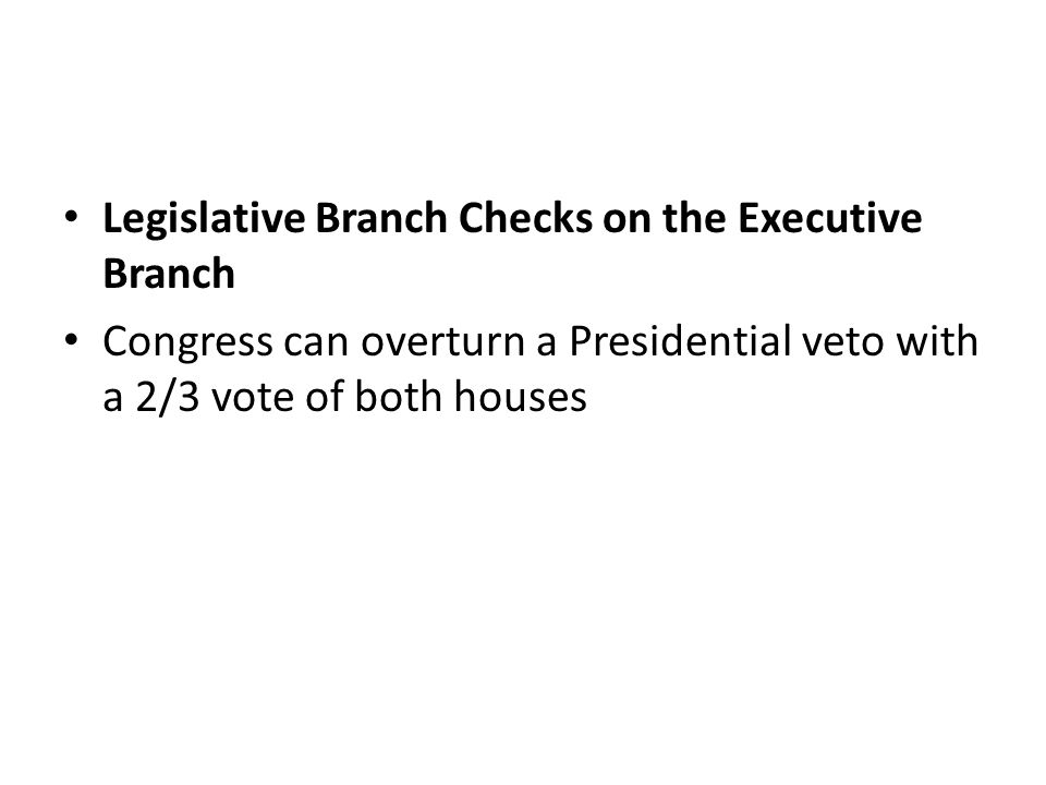 Legislative Branch Checks on the Executive Branch