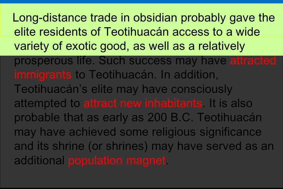 Long-distance trade in obsidian probably gave the elite residents of Teotihuacán access to a wide variety of exotic good, as well as a relatively prosperous life.