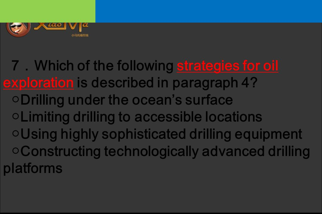 7.Which of the following strategies for oil exploration is described in paragraph 4