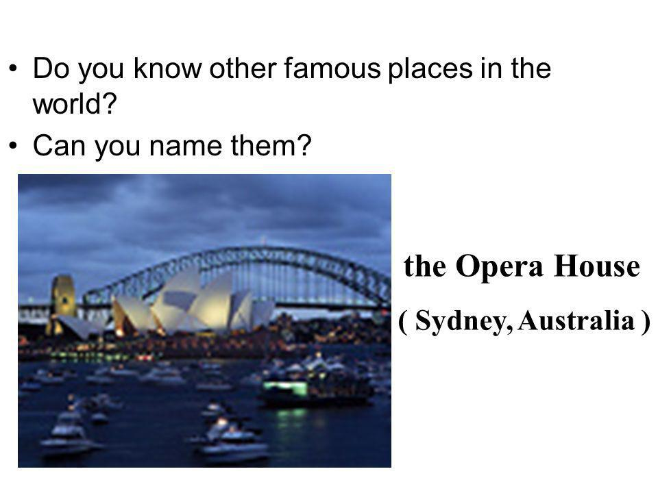the Opera House Do you know other famous places in the world