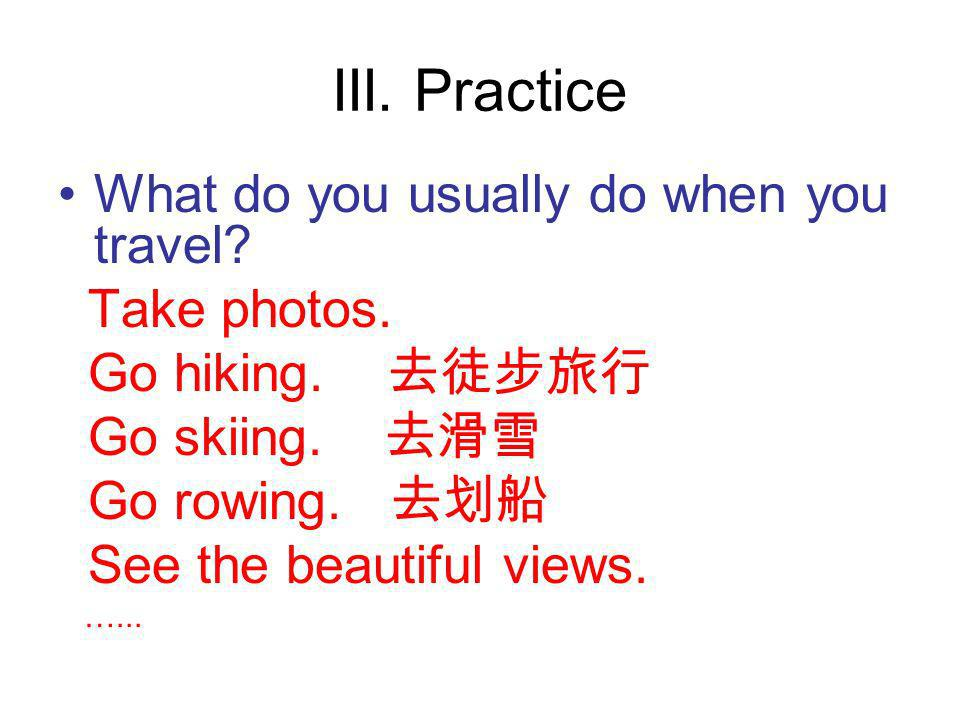 III. Practice What do you usually do when you travel Take photos.