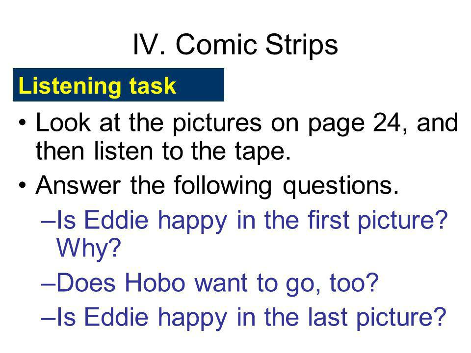 IV. Comic Strips Listening task. Look at the pictures on page 24, and then listen to the tape. Answer the following questions.