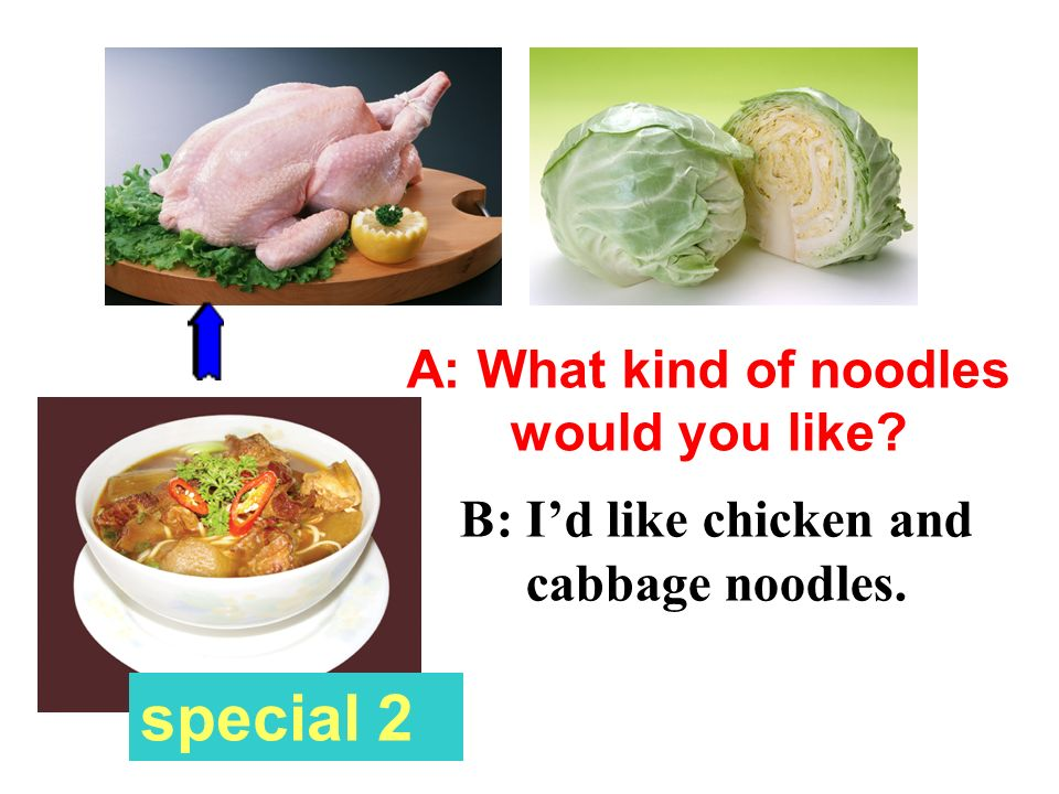 special 2 A: What kind of noodles would you like