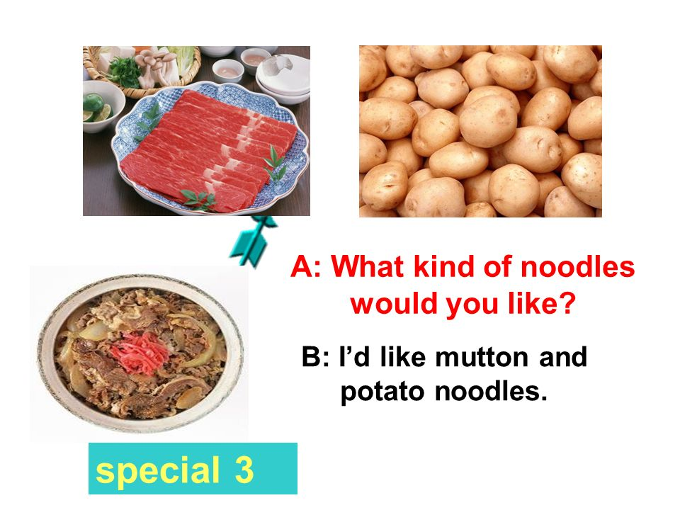special 3 A: What kind of noodles would you like