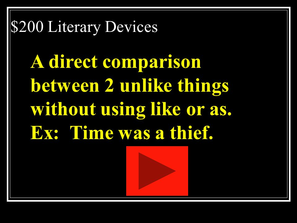 A direct comparison between 2 unlike things without using like or as.