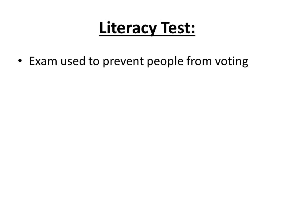 Literacy Test: Exam used to prevent people from voting