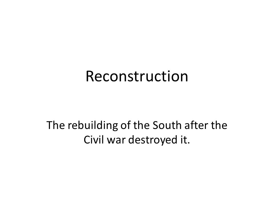The rebuilding of the South after the Civil war destroyed it.