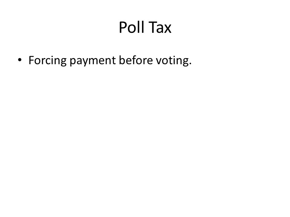 Poll Tax Forcing payment before voting.