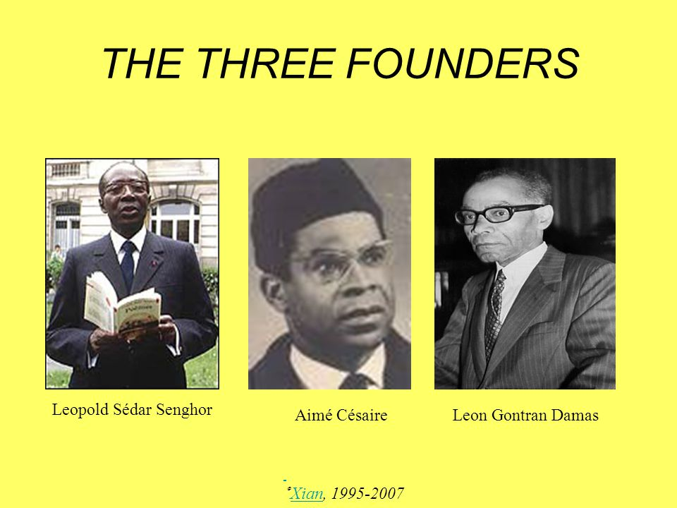 THE THREE FOUNDERS Leopold Sédar Senghor Aimé Césaire
