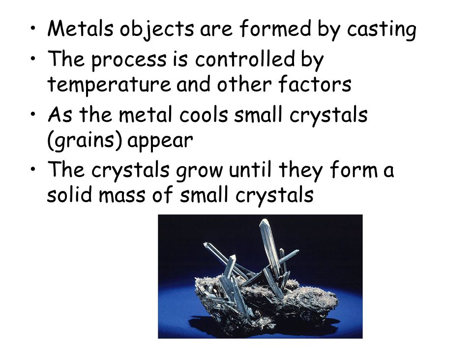Metals objects are formed by casting