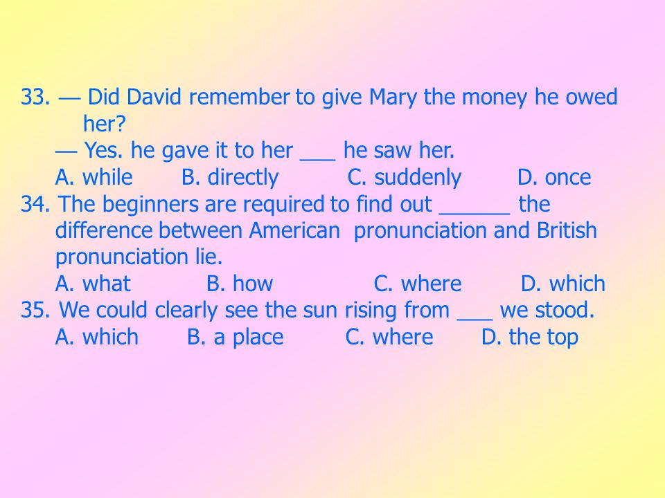 33. — Did David remember to give Mary the money he owed