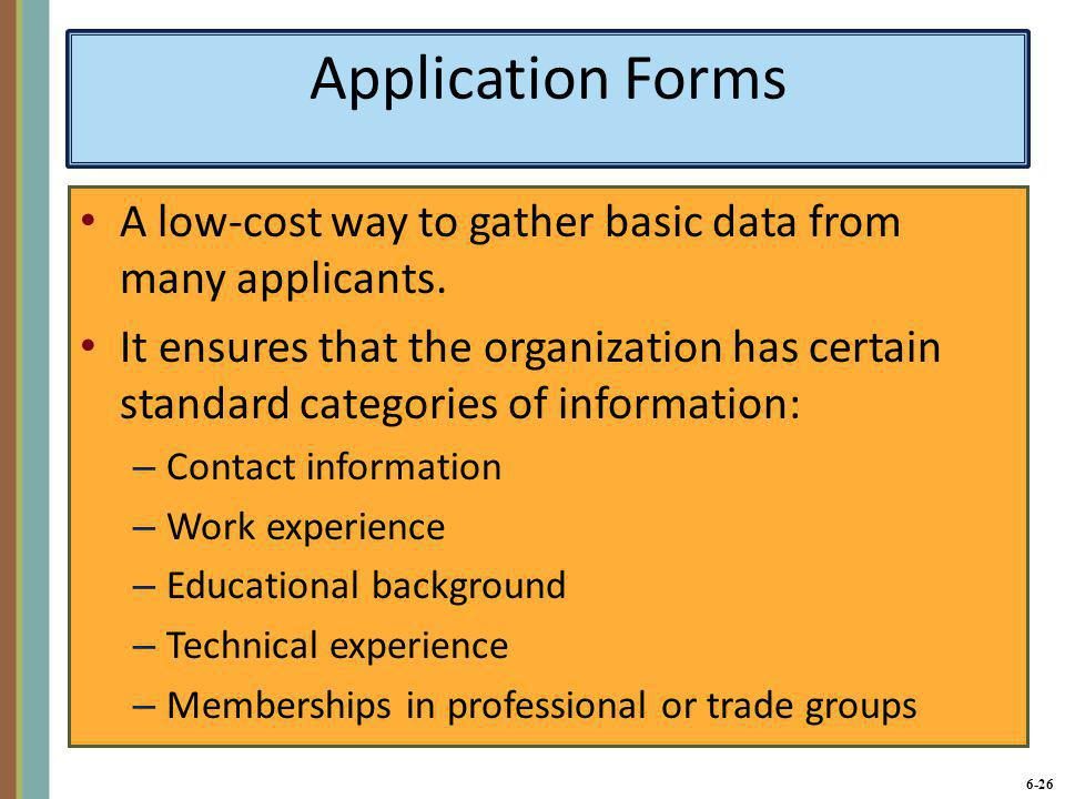 Application Forms A low-cost way to gather basic data from many applicants.