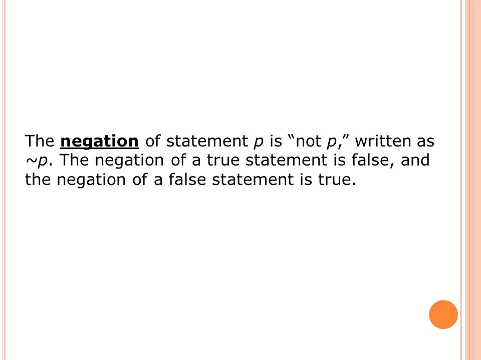 The negation of statement p is not p, written as ~p