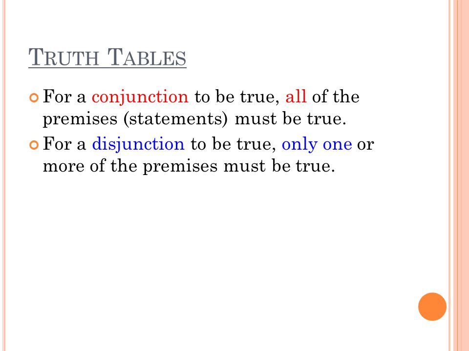 Truth Tables For a conjunction to be true, all of the premises (statements) must be true.