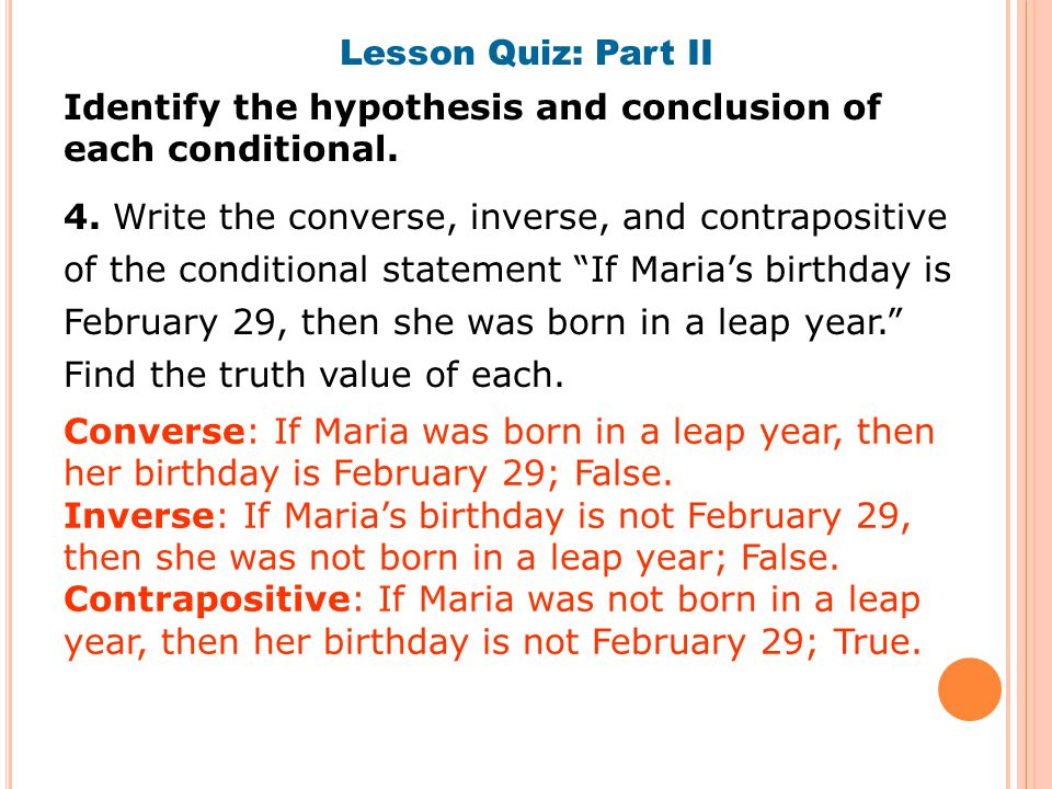 Lesson Quiz: Part II Identify the hypothesis and conclusion of each conditional.