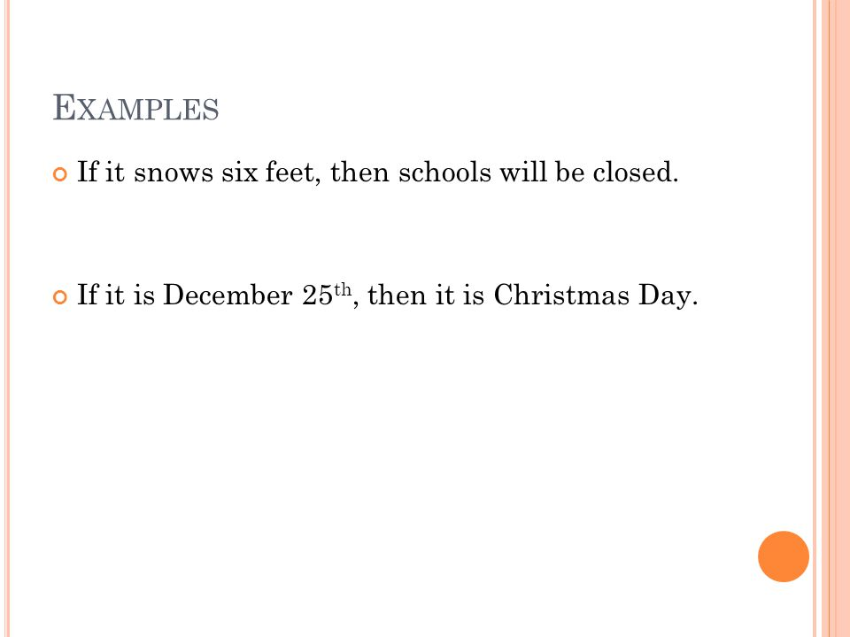Examples If it snows six feet, then schools will be closed.