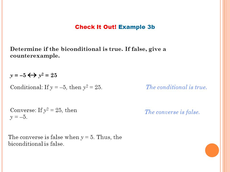 Conditional: If y = –5, then y2 = 25. The conditional is true.