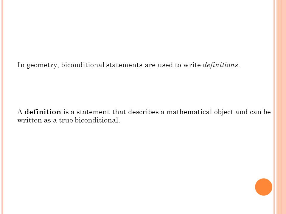 In geometry, biconditional statements are used to write definitions.