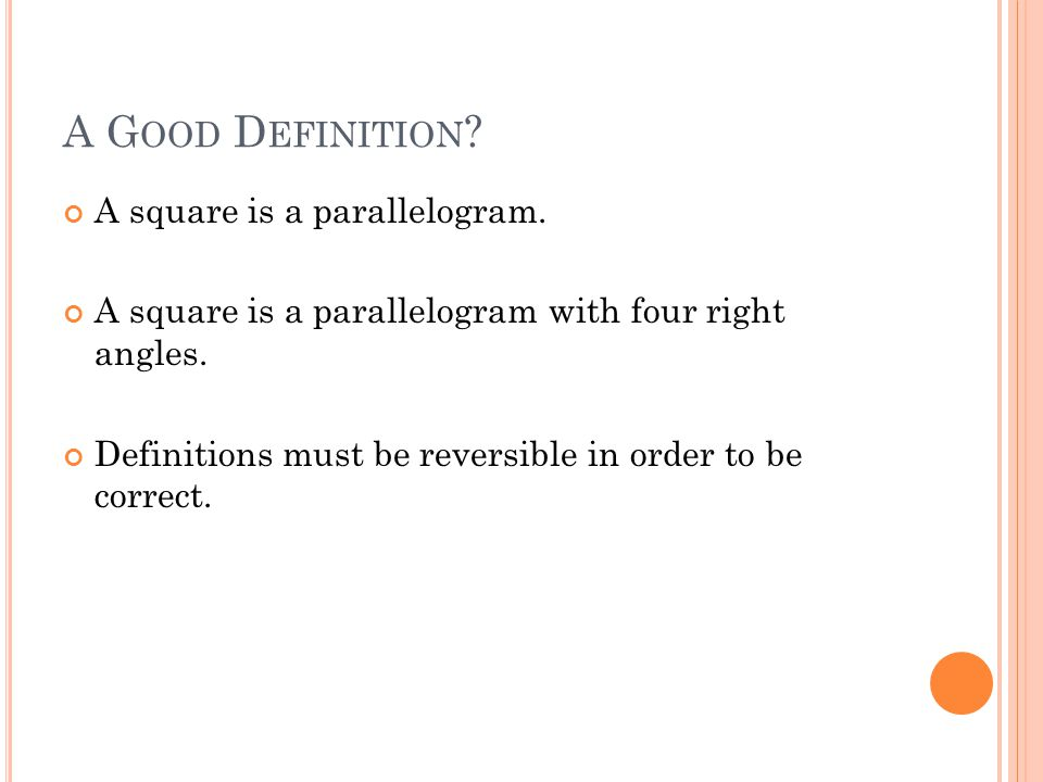 A Good Definition A square is a parallelogram.