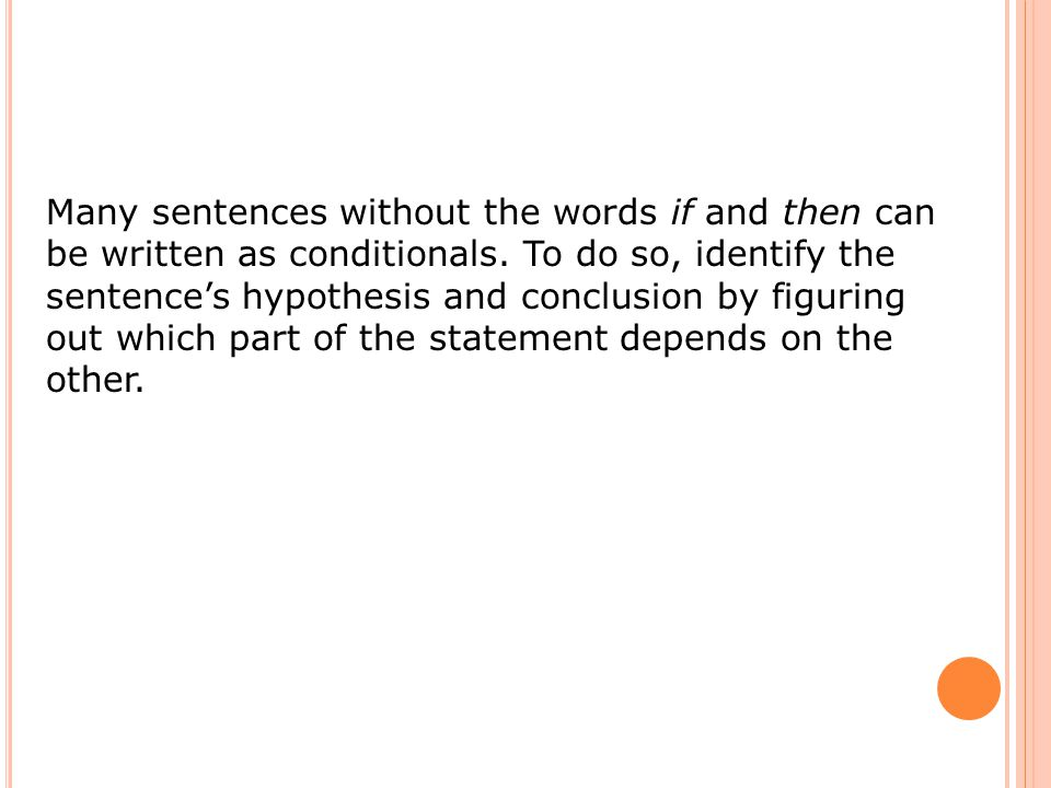 Many sentences without the words if and then can be written as conditionals.