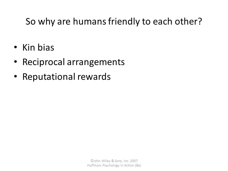 So why are humans friendly to each other