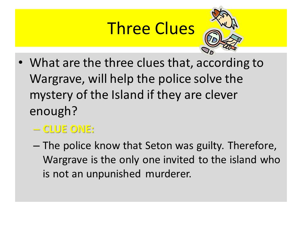 Three Clues What are the three clues that, according to Wargrave, will help the police solve the mystery of the Island if they are clever enough