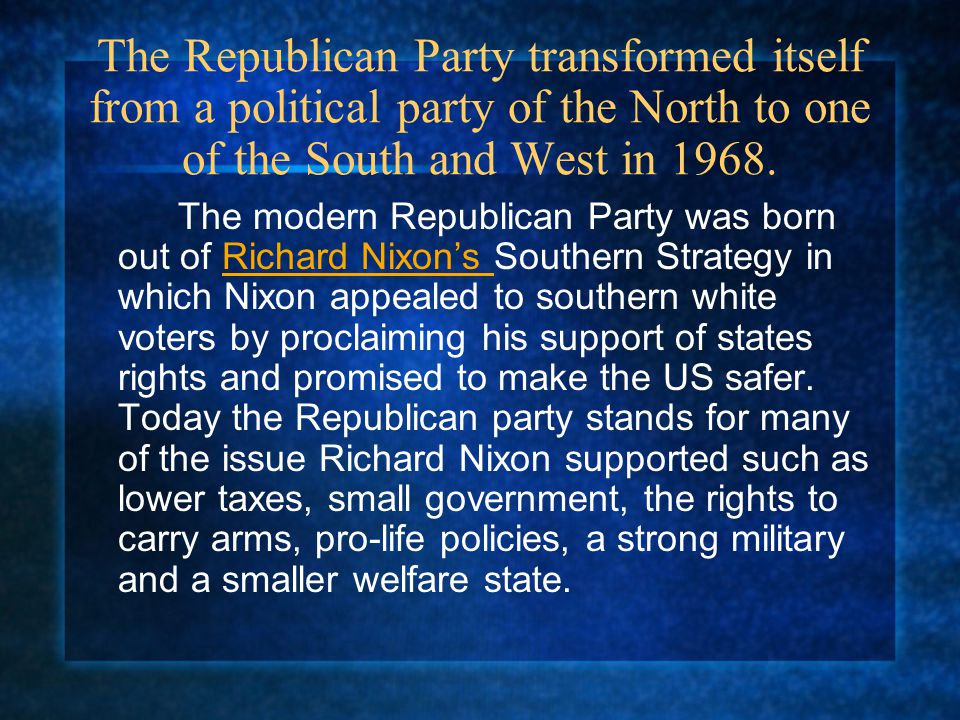 The Republican Party transformed itself from a political party of the North to one of the South and West in 1968.