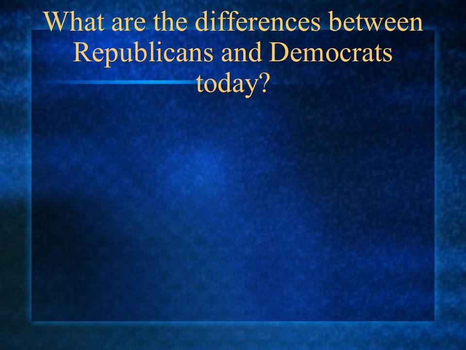 What are the differences between Republicans and Democrats today
