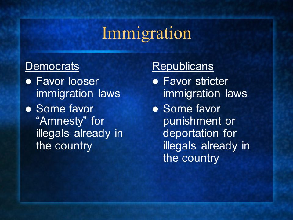 Immigration Democrats Favor looser immigration laws