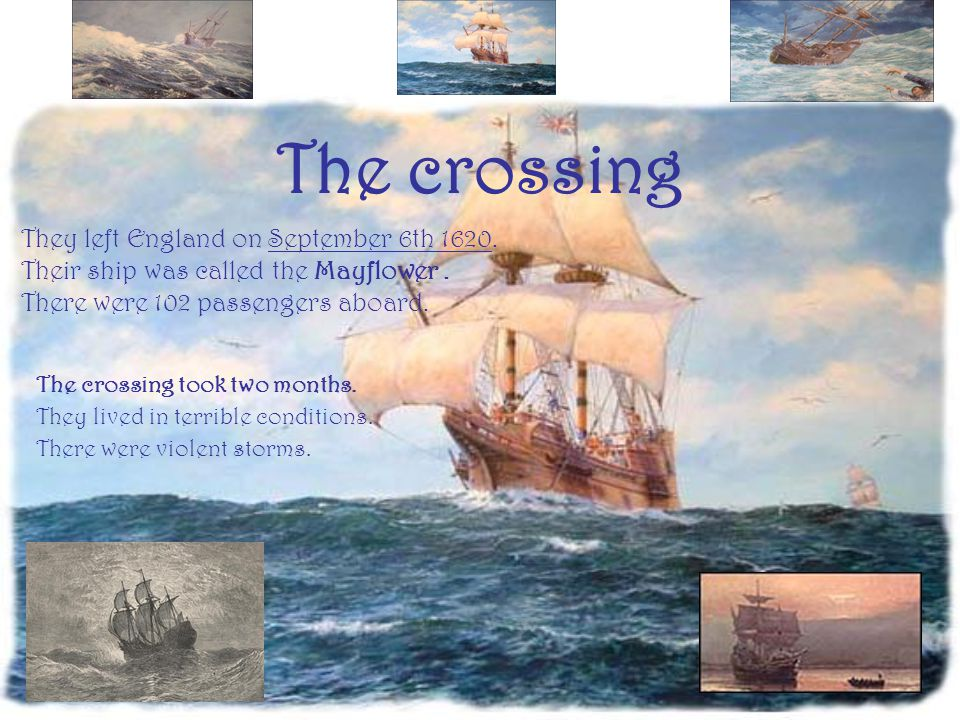 The crossing They left England on September 6th 1620.