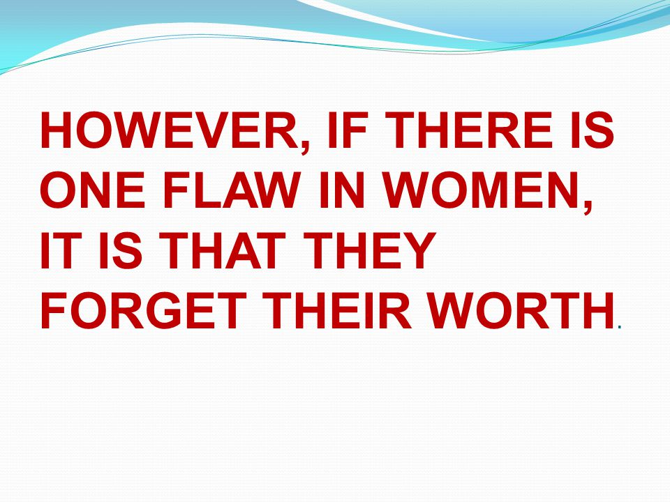 HOWEVER, IF THERE IS ONE FLAW IN WOMEN,