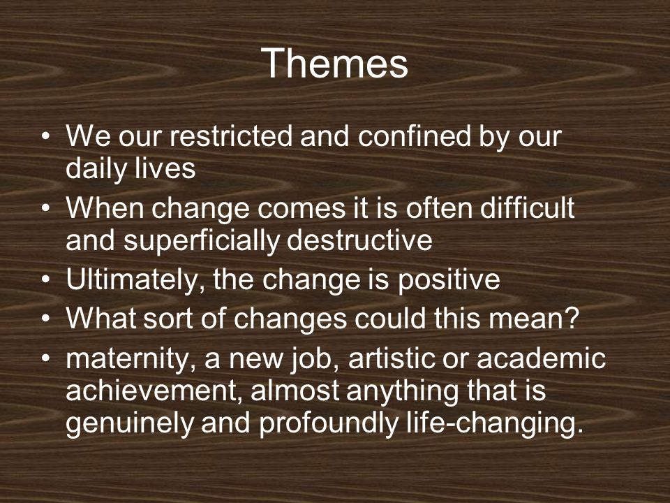 Themes We our restricted and confined by our daily lives