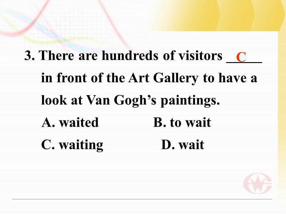 3. There are hundreds of visitors _____ in front of the Art Gallery to have a look at Van Gogh's paintings.